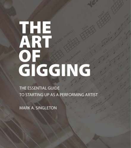 The Art of Gigging: The Essential Guide to Starting Up as a Performing Artist by Mark A. Singleton (2006-07-06)