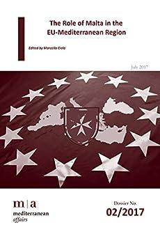 The Role of Malta in the EU-Mediterranean Region (Mediterranean Dossier Book 2) (English Edition) di [Quattrocchi, Gabriele, Ciola, Marcello, Borg, Carmel, Zindato, Federico]