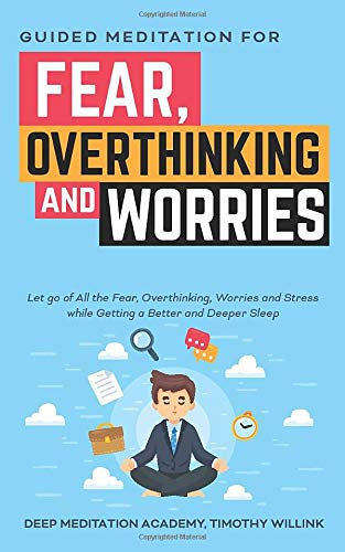 Guided Meditation for Fear, Overthinking and Worries: Let go of All the Fear, Overthinking, Worries and Stress while Getting a Better and Deeper Sleep