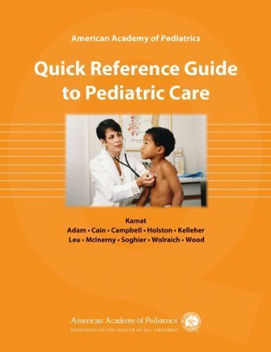 American Academy of Pediatrics: Quick Reference Guide to Pediatric Care 1st (first) Edition published by American Academy of Pediatrics (2010)