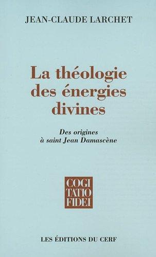 La théologie des énergies divines : Des origines à saint Jean Damascène par Jean-Claude Larchet