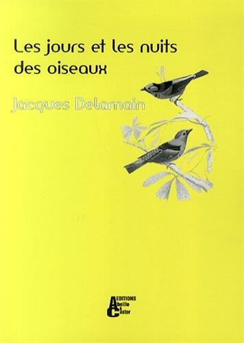 Les jours et les nuits des oiseaux par Jacques Delamain