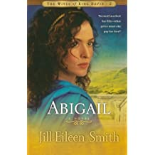 Abigail: A Novel (The Wives of King David) by Jill Eileen Smith (2010-02-01)