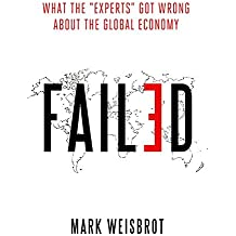 Failed: What the Experts Got Wrong about the Global Economy by Mark Weisbrot (2015-10-01)