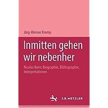 Inmitten gehen wir nebenher: Nicolas Born: Biographie, Bibliographie, Interpretationen. M&P Schriftenreihe