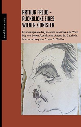 Arthur Freud - Rückblicke eines Wiener Zionisten: Erinnerungen an das Judentum in Mähren und Wien