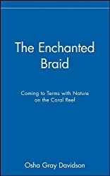 The Enchanted Braid: Coming to Terms with Nature on the Coral Reef by Osha Gray Davidson (1998-04-13)