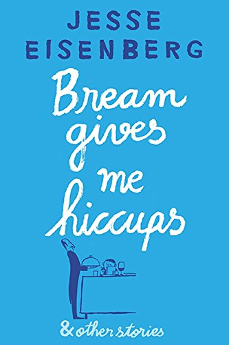 Bream Gives Me Hiccups por Jesse Eisenberg