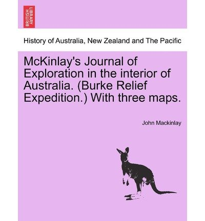 [{ McKinlay's Journal of Exploration in the Interior of Australia. (Burke Relief Expedition.) with...