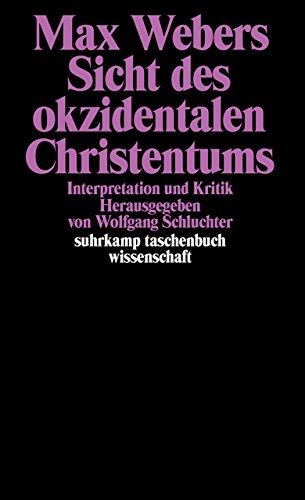 Max Webers Sicht des okzidentalen Christentums: Interpretation und Kritik (suhrkamp taschenbuch wissenschaft)