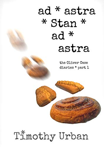 Ad Astra, Stan. Ad Astra: The Oliver Case Diaries ~ Part One Kindle Edition