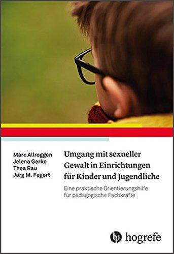 Umgang mit sexueller Gewalt in Einrichtungen für Kinder und Jugendliche: Eine praktische Orientierungshilfe für pädagogische Fachkräfte