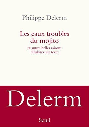 Les eaux troubles du mojito : Et autres belles raisons d'habiter sur terre by Delerm, Philippe (August 20, 2015) Paperback