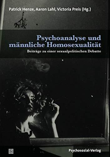 Psychoanalyse und männliche Homosexualität: Beiträge zu einer sexualpolitischen Debatte (Bibliothek der Psychoanalyse)