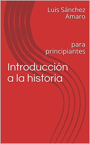 Introducción a la historia: para principiantes por Luis  Sánchez Amaro