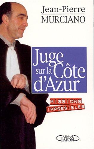 Juge sur la Côte d'Azur: Missions impossibles par Jean-Pierre Murciano