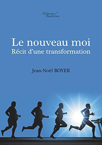 Le nouveau moi - récit d'une transformation par Jean Noel Boyer