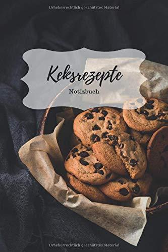 Keksrezepte Notizbuch: Praktisches Notizheft für deine liebsten Backrezepte - 120 Seiten Notizbuch...