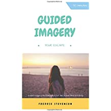 Guided Imagery: Your Escape: Relax, Unwind and Sleep... Guided Imagery and Relaxation for the active mind and body (Guided Imagery Relaxation)