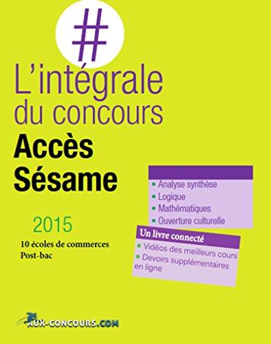 L'intégrale du concours Accès & Sésame 2015 : 11 écoles de commerces Bac+0 Bac +1