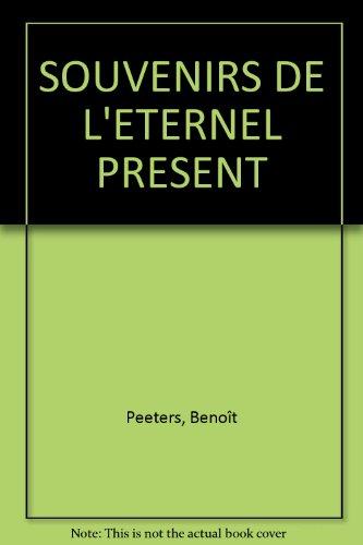 SOUVENIRS DE L'ETERNEL PRESENT por Benoît Peeters