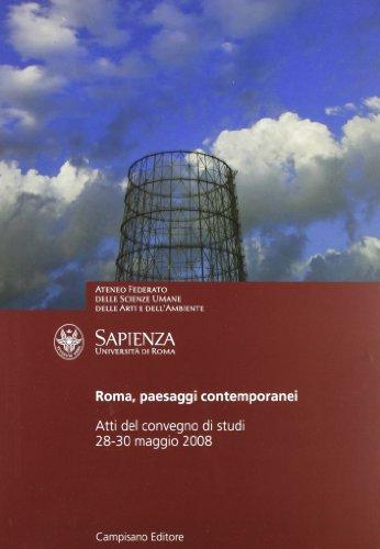Roma, paesaggi contemporanei. Atti del Convegno di studi (Universit degli Studi La Sapienza di Roma, 28-30 novembre 2008)