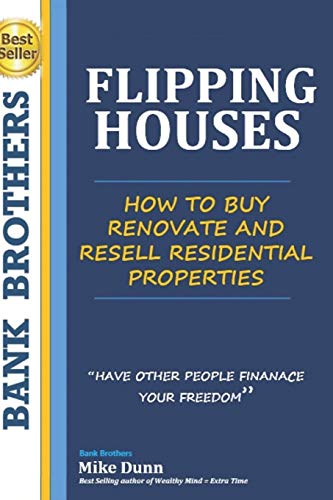 Flipping Houses: Have other people finance your freedom! How to buy, Renovate and Resell Residential Properties -