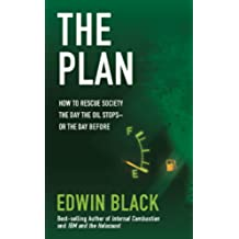 The Plan: How to Rescue Society the Day the Oil Stops (English Edition)