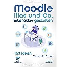 Lernplattform interaktiv gestalten. 163 Ideen für Moodle, Ilias und Co. (wie-learning, Band 6)