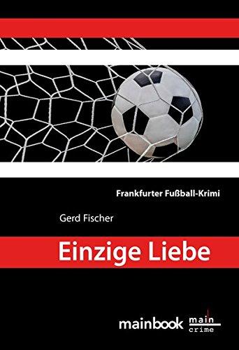 Einzige Liebe: Frankfurter Fußball-Krimi (Frankfurt-Krimis)