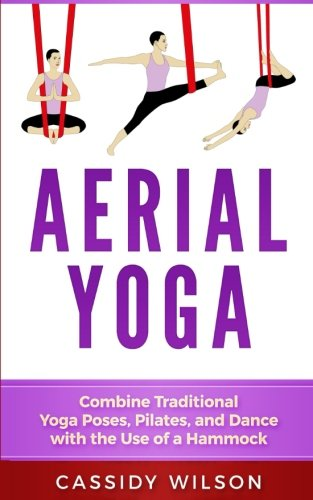 Pdf Free Download Aerial Yoga Combine Traditional Yoga Poses Pilates And Dance With The Use Of A Hammock Original Ebook By Cassidy Wilson Ldyds7sd7dssd4t3
