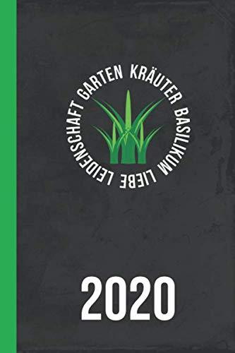 Garten Kräuter Basilikum Liebe Leidenschaft 2020: Kalender Garten-Planer (Ideen für deinen Garten, Band 1)