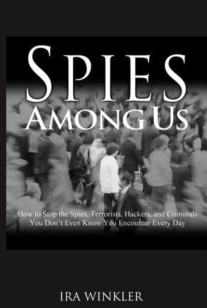 Spies Among Us: How to Stop the Spies, Terrorists, Hackers, and Criminals You Don't Even Know You Encounter Every Day by Ira Winkler (2005-03-25) par Ira Winkler; Winkler