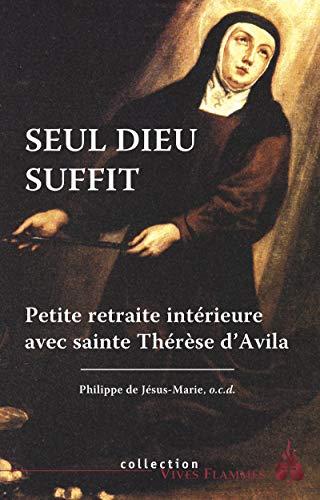 Seul Dieu suffit - Petite retraite intérieure avec sainte Thérèse d'Avila
