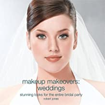Makeup Makeovers: Weddings: Weddings - Stunning Looks for the Entire Bridal Party