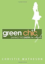 Green Chic: Saving the Earth in Style by Christie Matheson (2008-03-01)