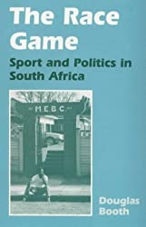 The Race Game: Sport and Politics in South Africa (Sport in the Global Society) by Douglas Booth (1998-04-30)