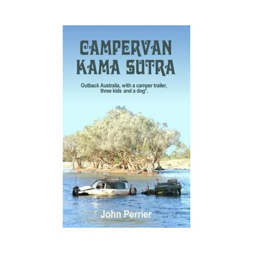 [(Campervan Kama Sutra : Outback Australia, with a Camper Trailer, Three Kids and a Dog)] [By (author) John Perrier] published on (March, 2015)