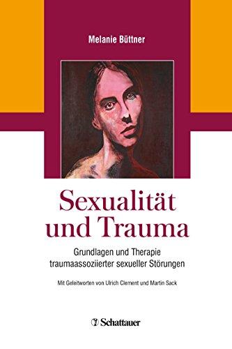 Sexualität und Trauma: Grundlagen und Therapie traumaassoziierter sexueller Störungen