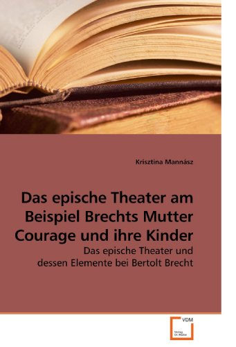 Das epische Theater am Beispiel Brechts Mutter Courage und ihre Kinder: Das epische Theater und dessen Elemente bei Bertolt Brecht