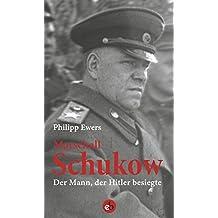 Marshall Schukow: Der Mann, der Hitler besiegte. Die Biographie.