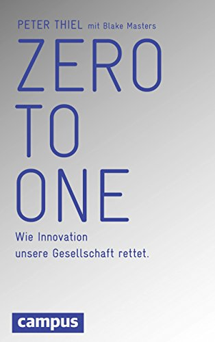 Zero to One: Wie Innovation unsere Gesellschaft rettet by [Thiel, Peter, Masters, Blake]