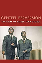 Genteel Perversion: The Films of Gilbert and George (Solar Books - Solar Film Directives) by Chris Horrocks (2014-07-15)