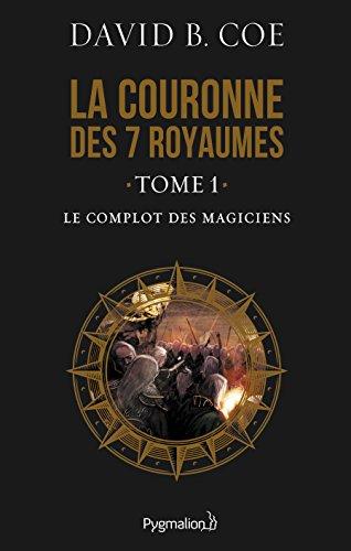 La couronne des 7 royaumes (Tome 1) - Le Complot des magiciens par David B. Coe