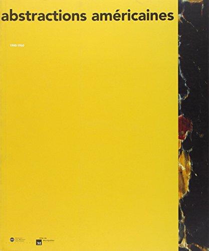 Abstractions américaines, 1940-1960 : [exposition], Montpellier, Musée Fabre, 3 juillet-3 octobre 199