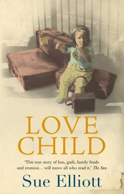 [Love Child: a Memoir of Adoption, Reunion, Loss and Love] (By: Sue Elliott) [published: April, 2006]