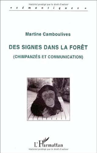 Des signes dans la forêt: Chimpanzés et communication par Martine Camboulives
