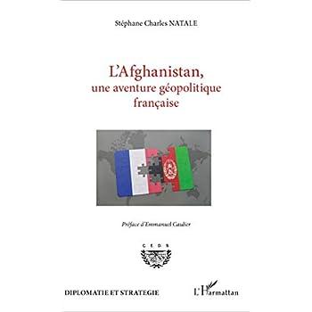 L'Afghanistan, une aventure géopolitique française