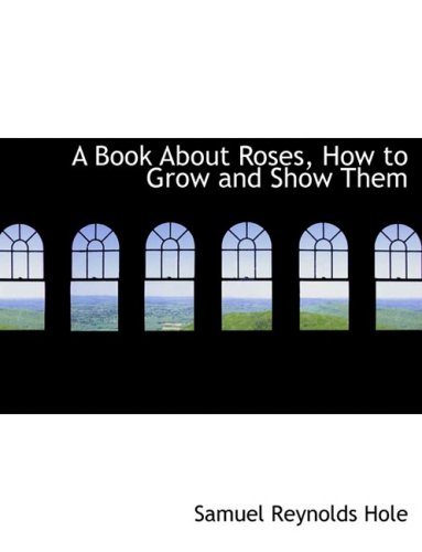 A Book About Roses, How to Grow and Show Them (Large Print Edition)