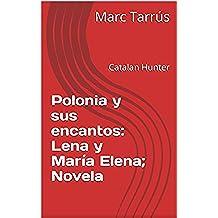 Polonia y sus encantos: Lena y María Elena; Novela: Catalan Hunter